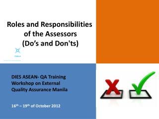 DIES ASEAN- QA Training Workshop on External  Quality Assurance Manila 16 th  – 19 th  of October 2012