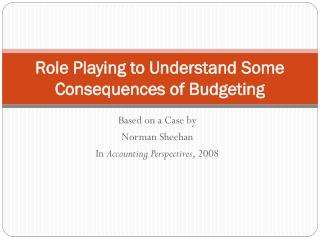 Role Playing  to Understand  Some Consequences  of Budgeting