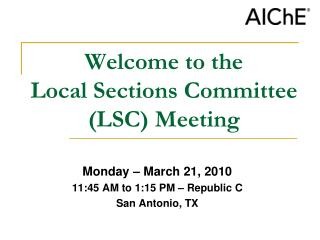 Welcome to the  Local Sections Committee (LSC) Meeting