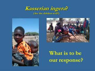 Kasserian ingera ? ( Are  the children well ?)