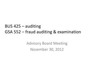 BUS 425 – auditing GSA 552 – fraud auditing & examination