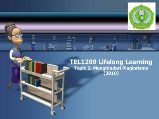 TEL 1209 Lifelong Learning Topik 2: Menghindari Plagiarisme (2010)