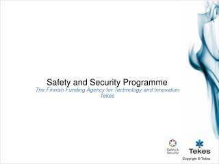 Safety  and  Security Programme The  Finnish Funding Agency  for  Technology  and  Innovation Tekes