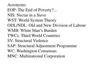 Acronyms:  EOP: The End of Poverty?... NIS: Nectar in a Sieve WST: World System Theory ODL/NDL: Old and New Division of