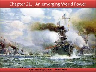 Chapter 21,   An emerging World Power