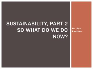 Sustainability, Part 2 So what do we do now?