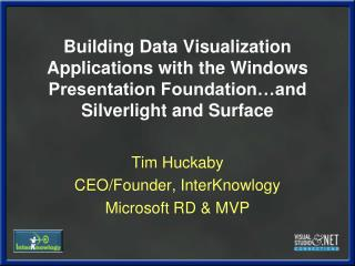 Building Data Visualization Applications with the Windows Presentation Foundation…and Silverlight and Surface