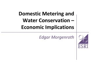 Domestic Metering and Water Conservation – Economic Implications