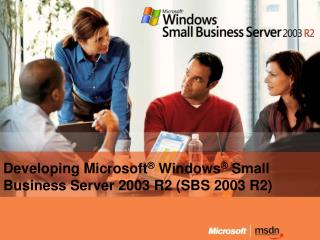 Developing Microsoft ®  Windows ®  Small Business Server 2003 R2 (SBS 2003 R2)