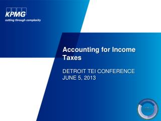 Accounting for Income Taxes DETROIT  TEI  CONFERENCE JUNE 5, 2013