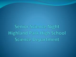 Senior Science Night Highland Park High School Science Department