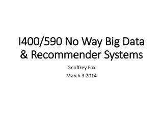 I400/590 No Way Big Data & Recommender Systems