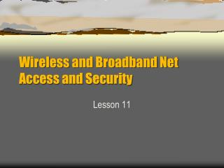 Wireless and Broadband Net Access and Security