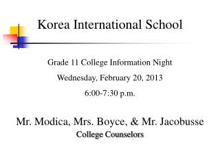 Korea International School Grade 11 College  Information Night Wednesday,  February  20, 2013 6:00 - 7:30 p.m. Mr.  Modi