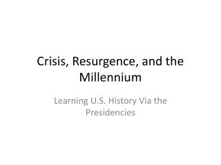 Crisis,  Resurgence, and the Millennium