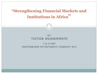 """Strengthening Financial Markets and Institutions in Africa """