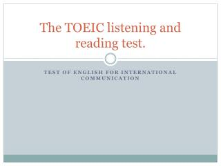 The TOEIC  listening  and  reading  test.
