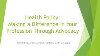 Health Policy:   Making  a Difference In  Your Profession Through Advocacy