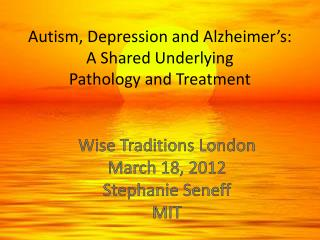 Autism, Depression and Alzheimer's: A Shared Underlying                    Pathology and Treatment