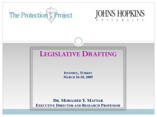 Legislative Drafting Istanbul, Turkey March 16-18, 2009 Dr. Mohamed Y. Mattar Executive Director and Research Professor