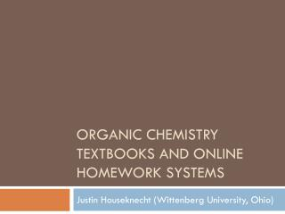 Organic Chemistry textbooks and online homework systems
