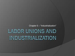 Labor Unions and Industrialization