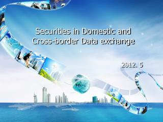Securities  in Domestic and  Cross-border Data  exchange