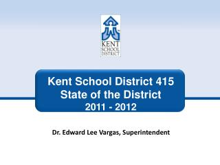 Kent School District 415 State  of the  District  2011 - 2012