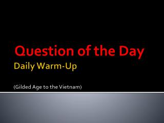 Daily Warm-Up (Gilded Age to the  Vietnam)