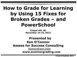 How to Grade for Learning by Using 15 Fixes for Broken Grades – and PowerSchool Chapel Hill, NC November 14-15, 2013 Pre