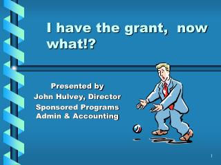 I have the grant,  now what!?