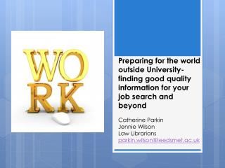 Preparing for the world outside University- finding good quality information  for your job  search and beyond Catherine