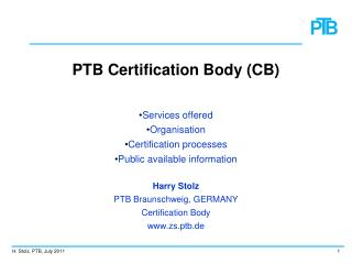PTB Certification Body (CB) Services offered  Organisation Certification processes Public available information Harry St