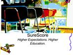 SureScore Higher Expectations. Higher Education.