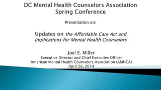 Joel E. Miller Executive Director and  Chief Executive Officer  American Mental Health Counselors Association (AMHCA) Ap