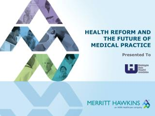 HEALTH REFORM AND THE FUTURE OF MEDICAL PRACTICE