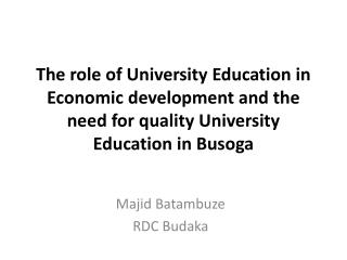 The role of University Education in Economic development and the need for quality University Education in Busoga