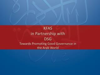 KFAS in Partnership with  DSG Towards Promoting Good Governance in  the Arab World