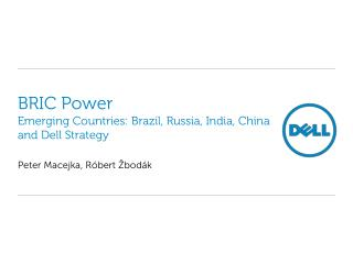 BRIC Power Emerging Countries: Brazil, Russia, India, China and Dell Strategy