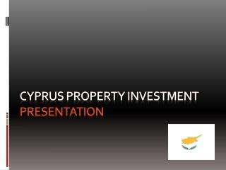 CYPRUS PROPERTY INVESTMENT  presENTATION