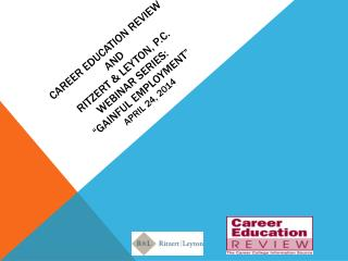 "Career education review  and  ritzert  & leyton, P.C.  webinar series: ""gainful Employment"" April 24, 2014"