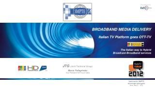 JTG (Joint Technical Group) Marco Pellegrinato Vice President HD Forum Italia
