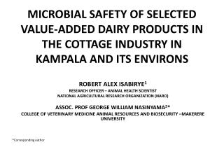 MICROBIAL SAFETY OF SELECTED VALUE-ADDED DAIRY PRODUCTS IN THE COTTAGE INDUSTRY IN KAMPALA AND ITS  ENVIRONS