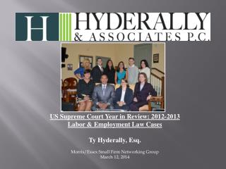 US Supreme Court Year in Review: 2012-2013 Labor & Employment Law Cases Ty Hyderally, Esq. Morris/Essex Small Firm N