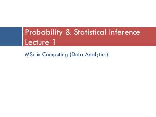 Probability & Statistical Inference Lecture 1