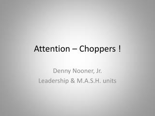 Attention – Choppers !