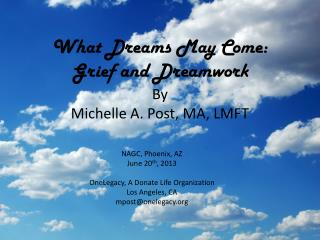 What Dreams May Come:  Grief and  Dreamwork By Michelle A. Post, MA, LMFT