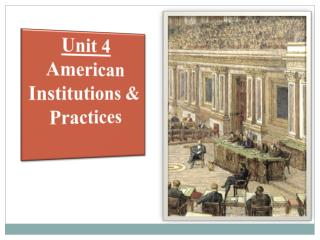 Unit  4 American  Institutions & Practices