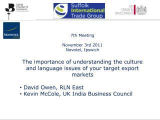 7th Meeting November 3rd 2011 Novotel , Ipswich The importance of understanding the culture and language issues of your