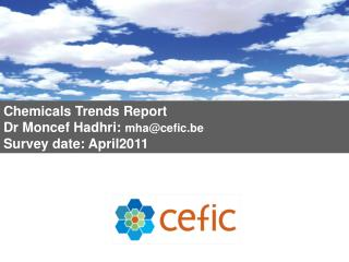 Chemicals Trends Report Dr Moncef Hadhri:  mha@cefic.be Survey date: April2011